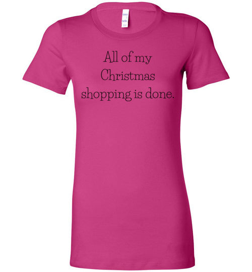 All Of My Christmas Shopping Is Done Women's T-Shirt