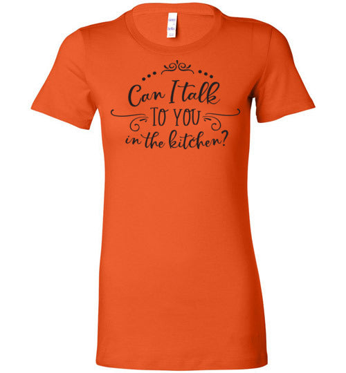 Can I Talk to You in the Kitchen? Women's T-Shirt