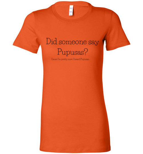 Did Someone Say Pupusas? Women's Slim Fit T-Shirt