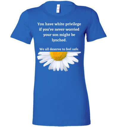 You Have White Privilege If You've Never Worried Your Son Might Be Lynched Women's Slim Fit T-Shirt