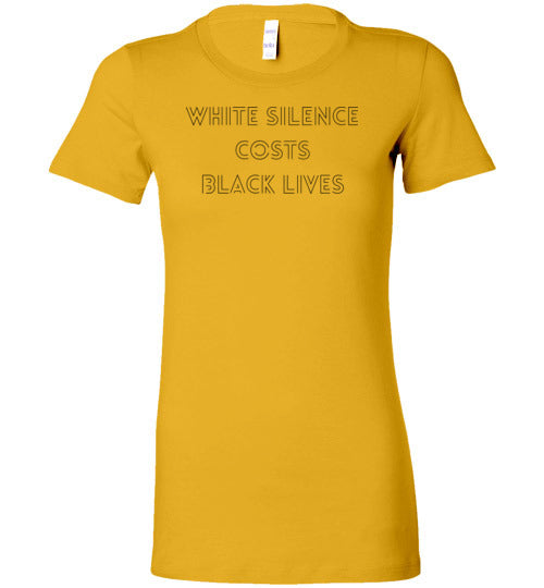 White Silence Costs Black Lives Women's Slim Fit T-Shirt
