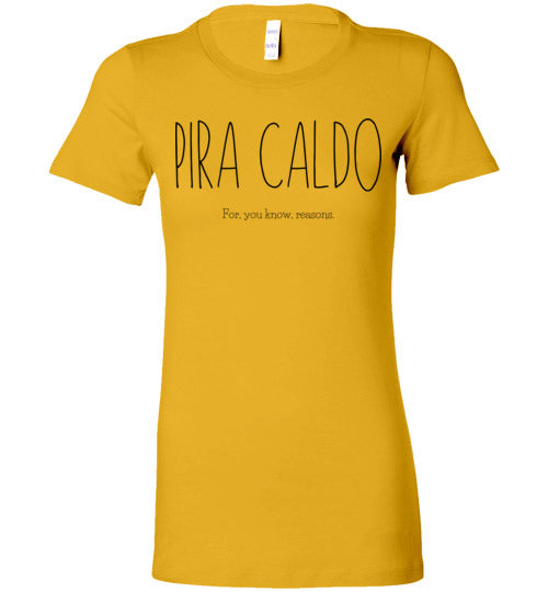 Pira Caldo - For, you know, reasons Women's Slim Fit T-Shirt