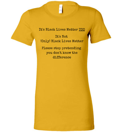 Black Lives Matter Too, It's Not Only Black Liver Matter Women's T-Shirt