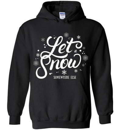 Let it Snow SOMEWHERE ELSE Winter Adult & Youth Hoodie