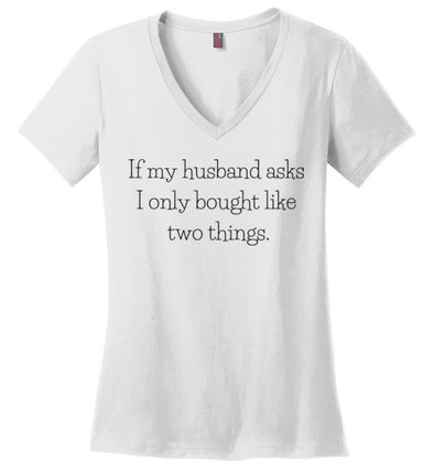 If My Husband Asks...Women's V Neck T-Shirt