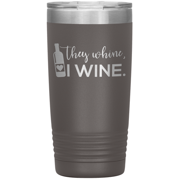 They Wine, I Wine 20oz Tumbler