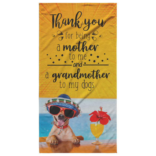 Thank You for Being a Mother to Me and a Grandmother to My Dogs Beach Towel