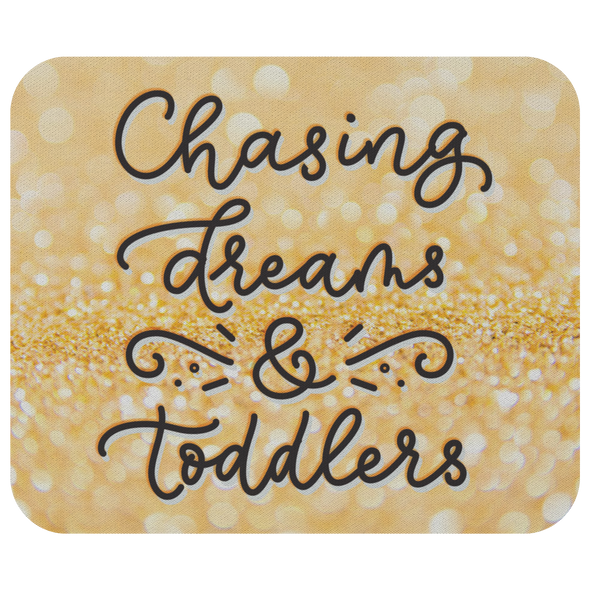 Chasing Dreams & Toddlers Mousepad