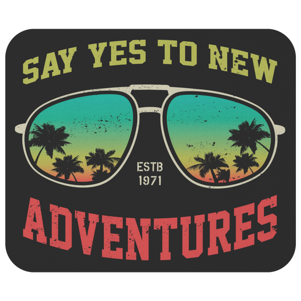 Say Yes To New Adventures Mousepad