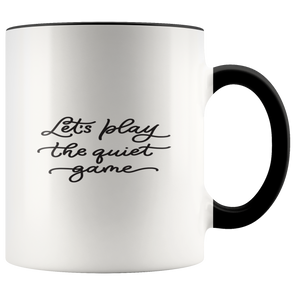 Let's Play The Quiet Game 11oz Accent Mug