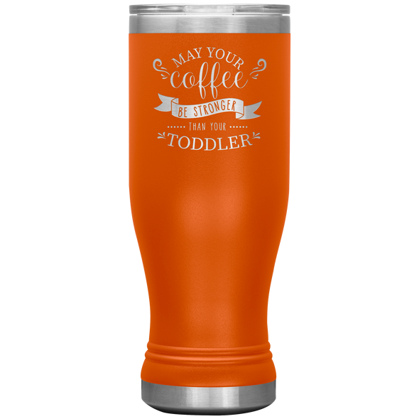 May Your Coffee Be Stronger Than Your Toddler 20oz Modern Tumbler