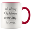All of My Christmas Shopping Is Done 11oz Accent Mug