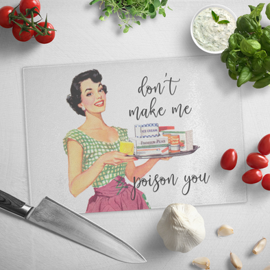 Don't Make Me Poison You Glass Cutting Board