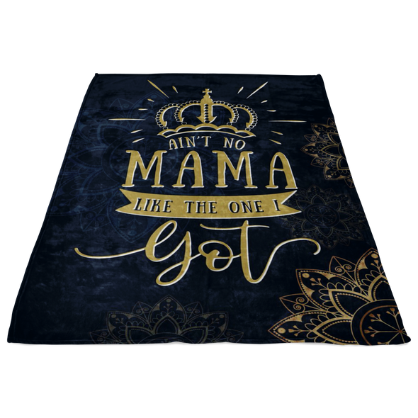 Ain't No Mama Like The One I Got Fleece Blanket