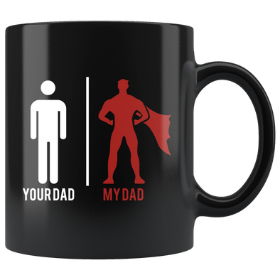 Your Dad, My Dad 11oz Black Mug