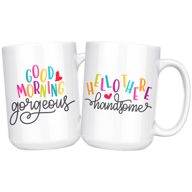 Good Morning Gorgeous + Hello There Handsome  15oz Matching White Mug