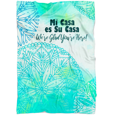 Mi Casa Es Su Casa - We're Glad You're Here! Fleece Blanket