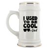 I Used To Be Cool 22oz Beer Stein