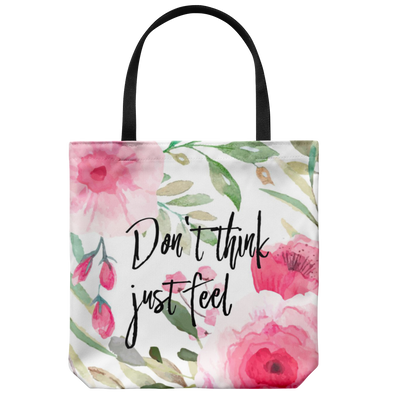 Don't Think Just Feel Tote Bag