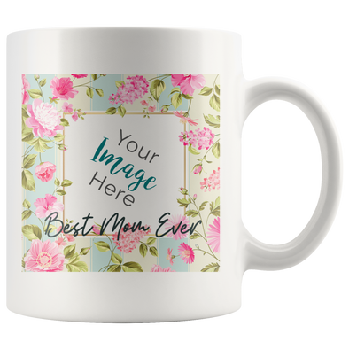 Best Mom Ever 11oz White Mug Personalized by Con Gusto