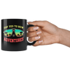 Say Yes To New Adventures Black 11oz Mug