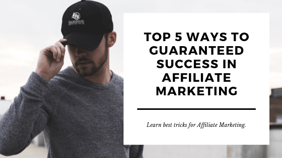 Top 5 Ways To Guaranteed Success In Affiliate Marketing
