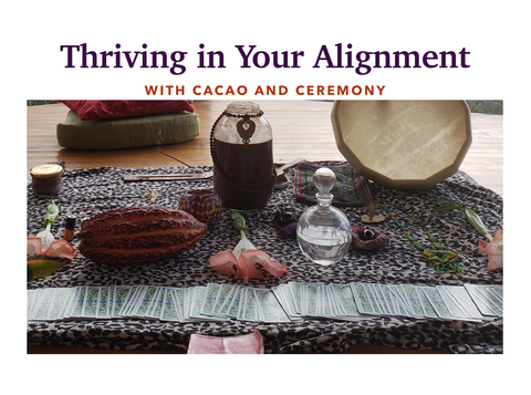 Thriving In Your Alignment with Cacao & Ceremony - Contact for Dates