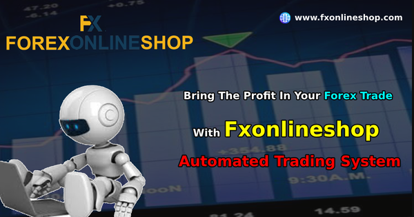 Bring the profit in your forex trade with Fxonlineshop Automated trading system