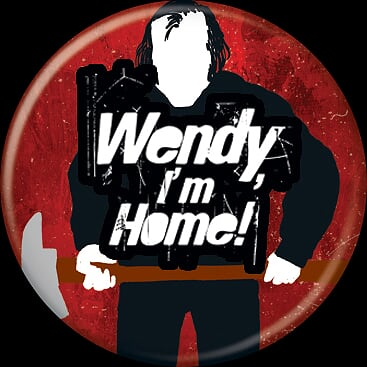 THE SHINING - Wendy I'm Home Button-Button-1-85816-Classic Horror Shop