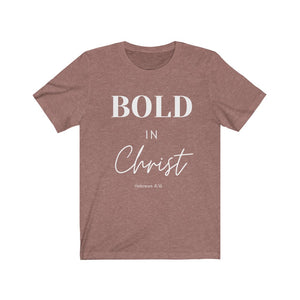 Bold in Christ  Tee  (Delayed shipping--Orders ship between 8-14 days)