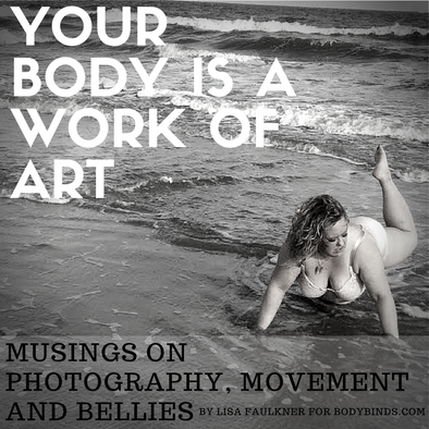 Your Body Is A Work Of Art | Musings on Photography, Movement and Bellies