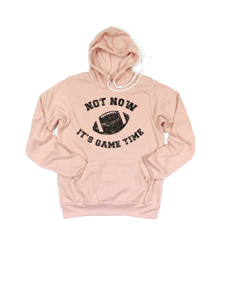 NOT NOW IT'S GAME TIME HOODIE