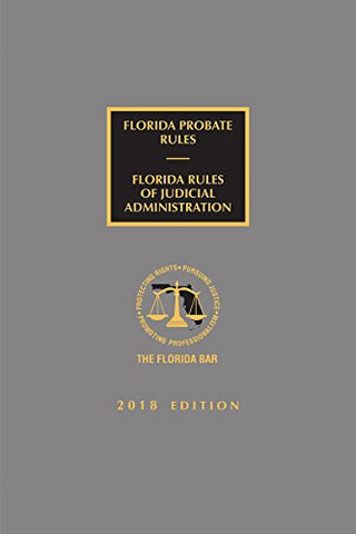 Florida Probate Rules And Rules Of Judicial Administration, 2018 Edition