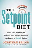 The Setpoint Diet: The 21-Day Program To Permanently Change What Your Body Wants To Weigh