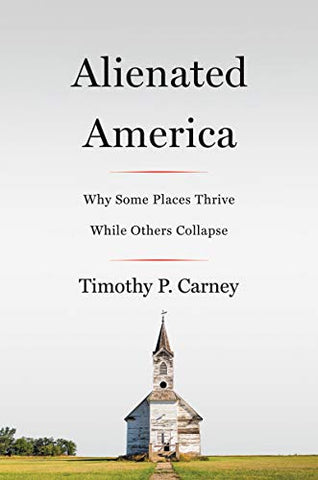 Alienated America: Why Some Places Thrive While Others Collapse