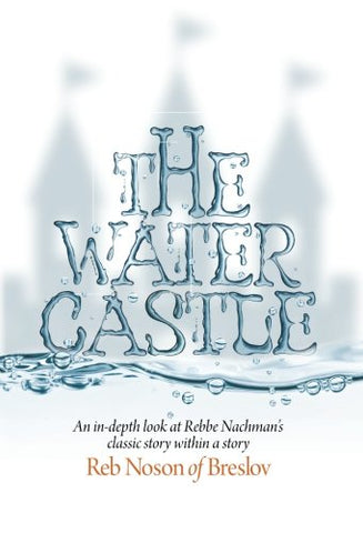 The Water Castle: An In-Depth Look At Rebbe Nachmans Classic Story Within A Story