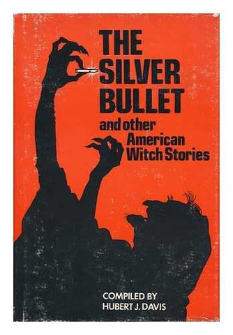 The Silver Bullet, And Other American Witch Stories