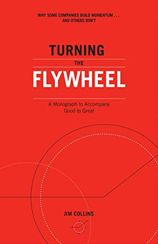 Turning The Flywheel: A Monograph To Accompany Good To Great