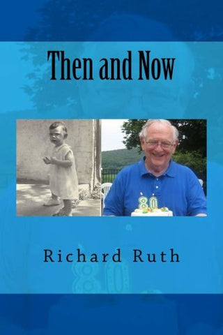 Then And Now: The Life Story Of Richard R. Ruth