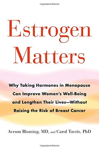 Estrogen Matters: Why Taking Hormones In Menopause Can Improve Women'S Well-Being And Lengthen Their Lives -- Without Raising The Risk Of Breast Cancer