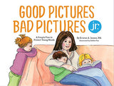 Good Pictures Bad Pictures Jr.: A Simple Plan To Protect Young Minds