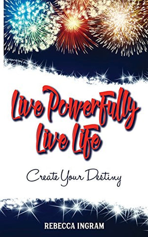 Live Powerfully, Live Life