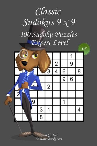 Classic Sudoku 9X9 - Expert Level - N7: 100 Expert Sudoku Puzzles Format  Easy To Use And To Take Everywhere (6X9) (Volume 7)