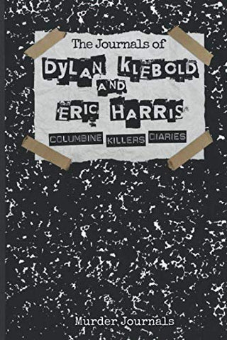 The Journals Of Dylan Klebold And Eric Harris: Columbine Killers Diaries