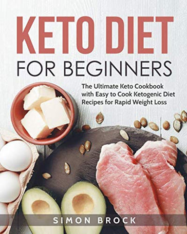 Keto Diet For Beginners: The Ultimate Keto Cookbook With Easy To Cook Ketogenic Diet Recipes For Rapid Weight Loss (Keto Diet For Beginners / Keto Cookbook For Beginners - 2019 Fully Updated)