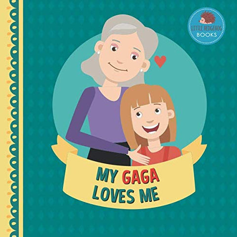 My Gaga Loves Me: A Picture Book For Young Children And Grandparents; Girl Version (Personalized Grandparent Books For Girls)