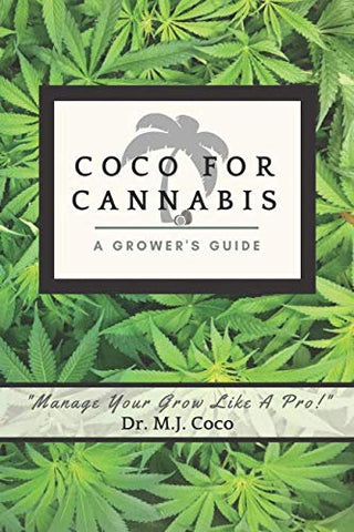 Coco For Cannabis: A Grower'S Guide