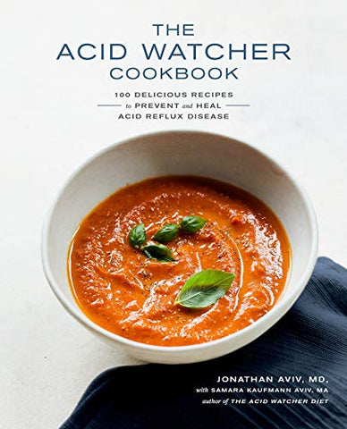 The Acid Watcher Cookbook: 100 Delicious Recipes To Prevent And Heal Acid Reflux Disease