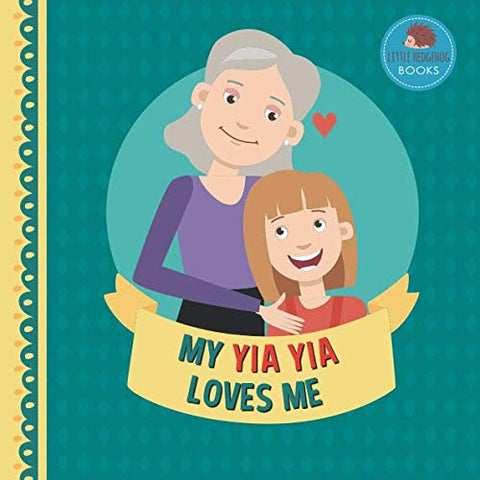 My Yia Yia Loves Me: A Picture Book For Young Children And Grandparents; Girl Version (Personalized Grandparent Books For Girls)