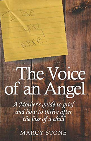 The Voice Of An Angel: A Mother'S Guide To Grief And How To Thrive After The Loss Of A Child